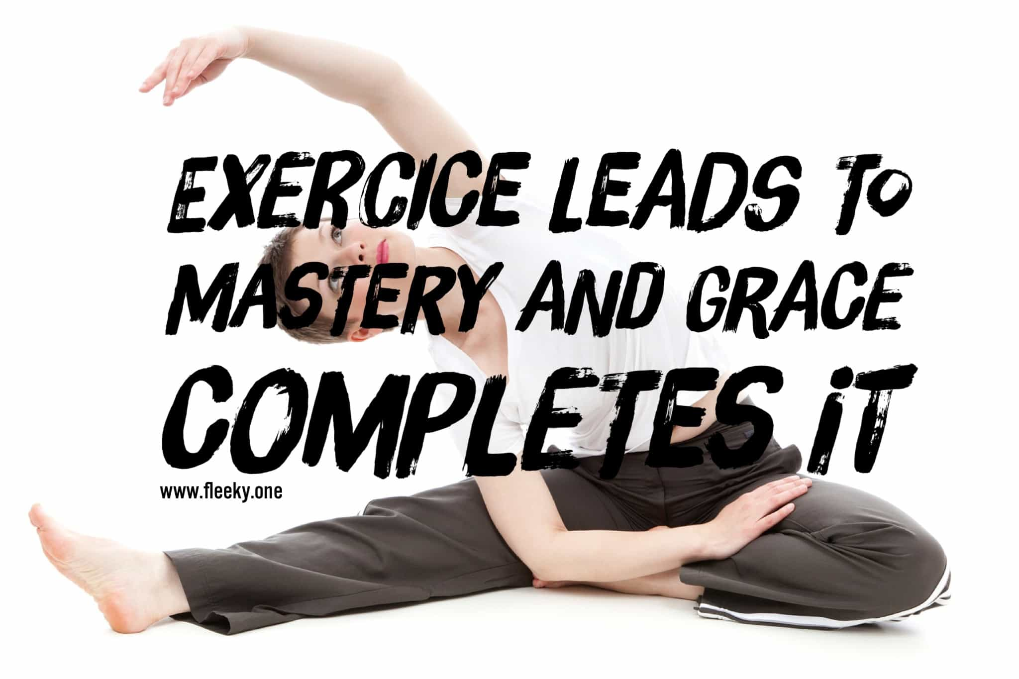 Exercice and mastery, fitness and grace
